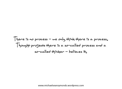 There Is No Process. michael sean symonds