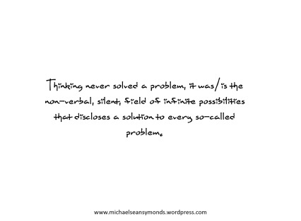 Thinking Never Solves A Problem. michael sean symonds