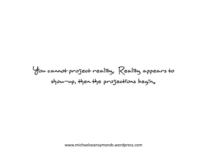 You Cannot Project Reality. michael sean symonds