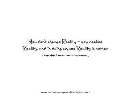 You Don't Change Reality. michael sean symonds