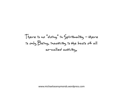 There Is No Doing In Spirituality. michael sean symonds