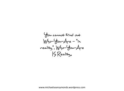 Who You Are - IS Reality. michael sean symonds